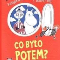 Co było potem ? Książka o Mimbli, Muminku i Małej Mi